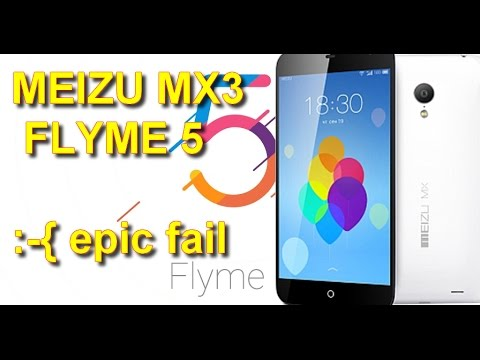 Ужас!!! FLYME 5 на MEIZU MX3 - таких лагов еще не было // FLYME5 ON MEIZU MX3, ANDROID 5.0.1 - FAIL