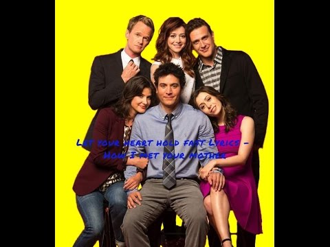 Let your heart hold fast  - How I met your mother