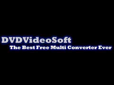 DVDVideoSoft- The Best Free Multi Converter Ever! [Free Download] |HD|