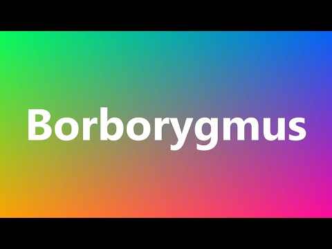Borborygmus - Medical Definition and Pronunciation