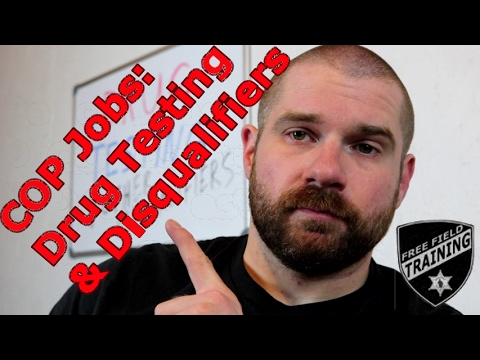 Wanna be a Cop? Drug Testing and Disqualifiers