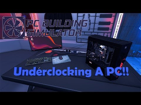 PC Building Simulator - What Happens If You Underclock Your PC |