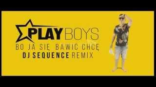Playboys - Bo ja się bawić chcę ( Dj Sequence Remix )