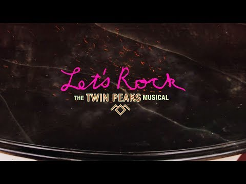 Let's Rock  - The TWIN PEAKS Musical