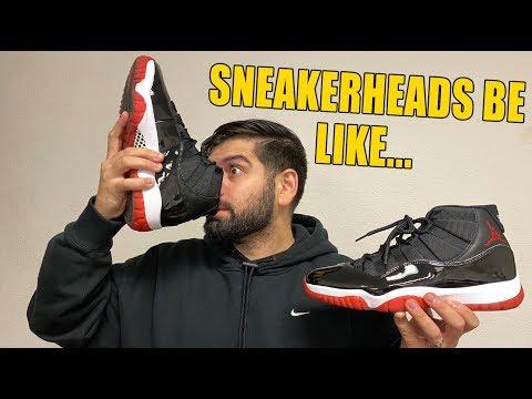 SNEAKERHEADS BE LIKE!! (JORDAN 11 BRED EDITION)