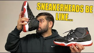 SNEAKERHEADS BE LIKE!! (JORDAN 11 BRED EDITION)