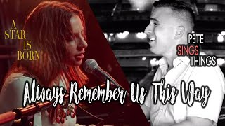 Always Remember Us This Way (A Star Is Born) - Lady Gaga (Pete Sings Things cover)