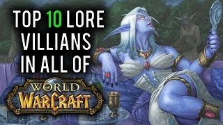 Top 10 Lore Villians in World of Warcraft [Danger Dolan]