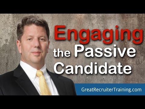 Recruiter Training: Engaging The Passive Candidate By Scott Love