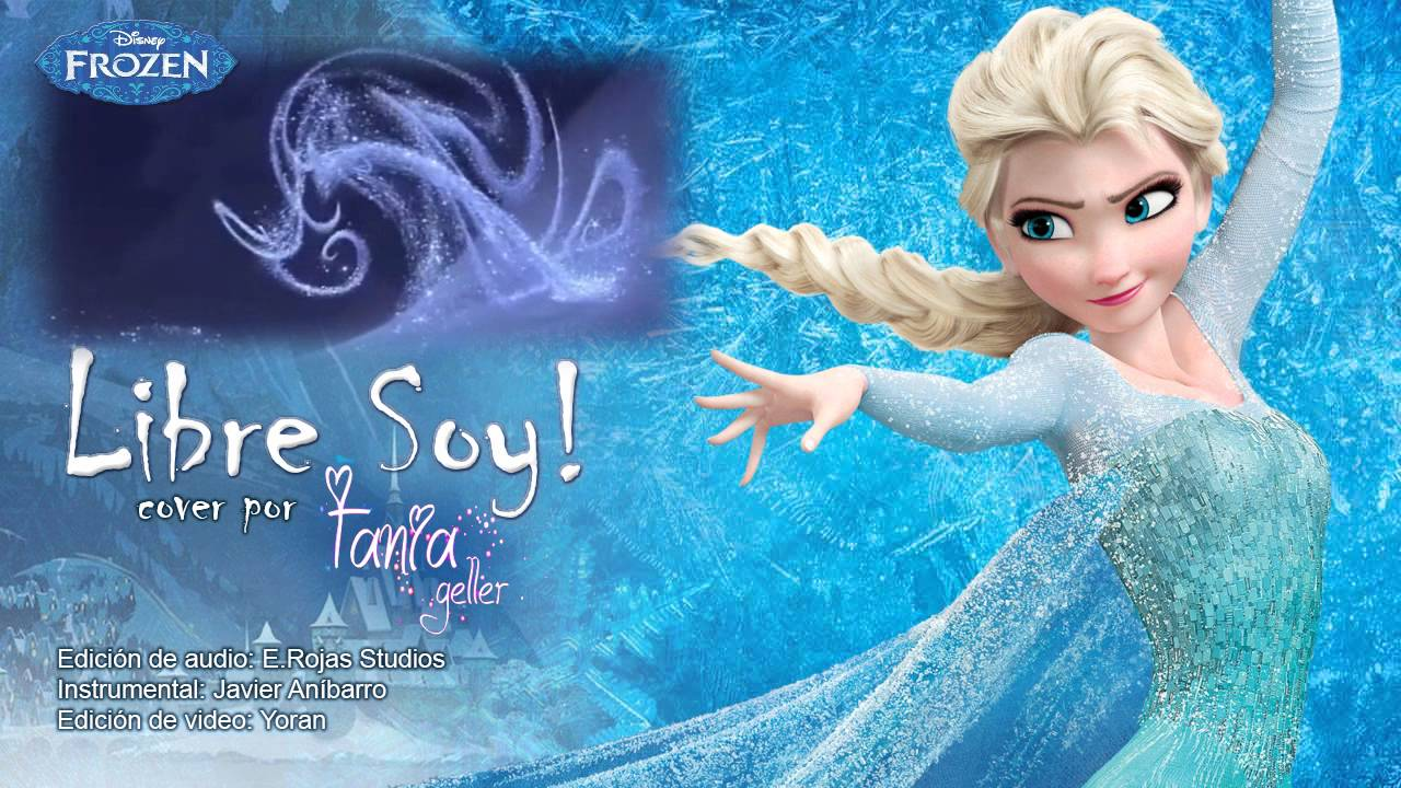 Frozen Cancion Español Libre Soy Song Let It Go From Frozen In Spanish Spanish