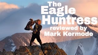 The Eagle Huntress reviewed by Mark Kermode