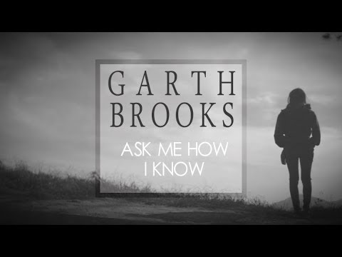 Garth Brooks - Ask Me How I Know (Lyric Video)