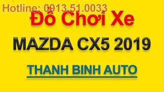 Tổng hợp đồ chơi, đồ trang trí, phụ kiện độ xe MAZDA CX5 2019 - ThanhBinhAuto