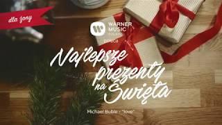 Warner Music Poland poleca: Najlepsze Prezenty na Święta (Michael Buble - Love)