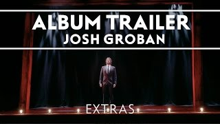 Josh Groban - Stages - (Album Trailer) [EXTRAS]