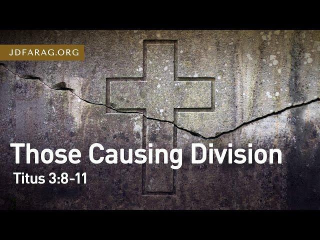 Those Causing Division, Titus 3:8-11 – April 18th, 2021