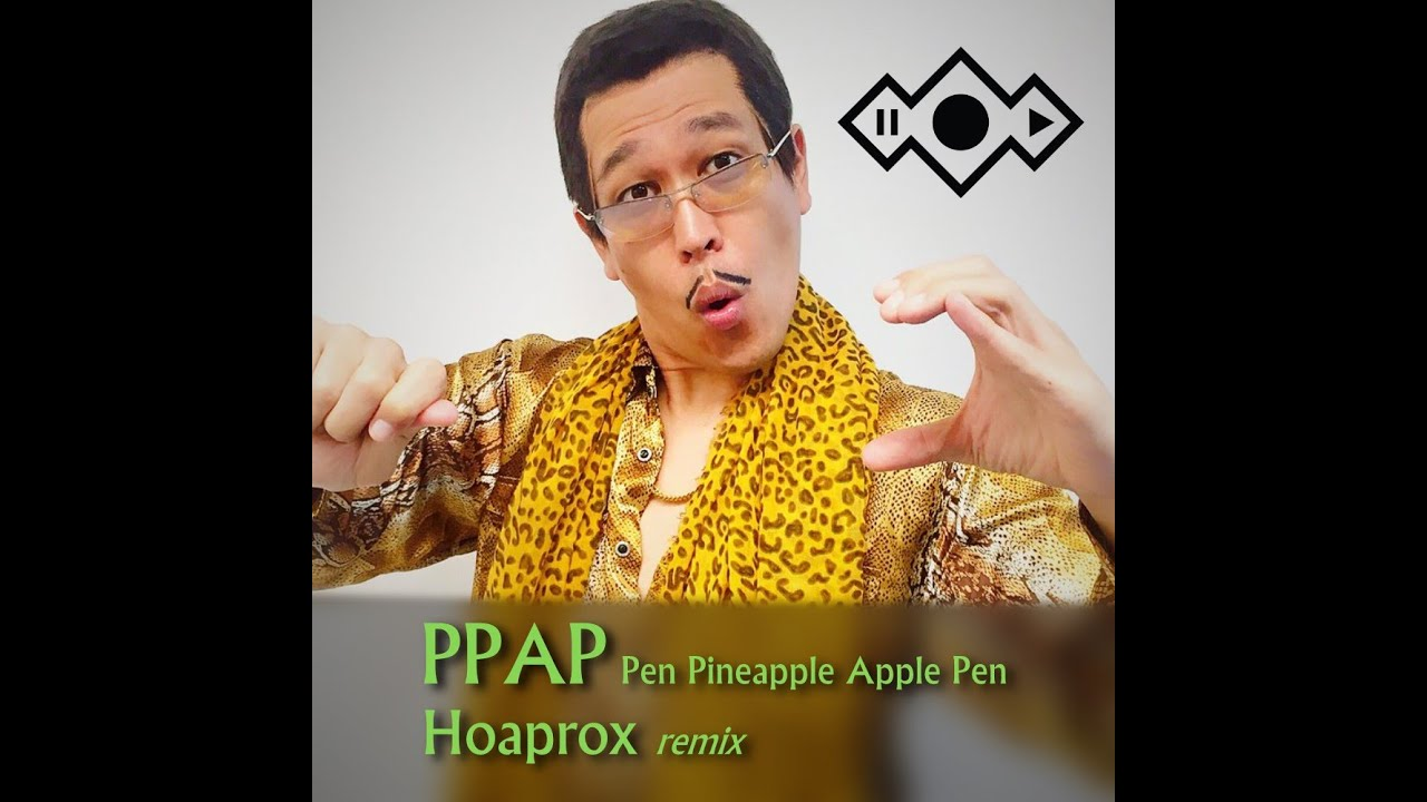 pen pineapple apple pen ppap hoaprox remix official audio youtube