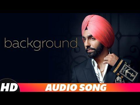 Background (Audio Song) | Ammy Virk | MixSingh | New Punjabi Songs 2018 | Latest Punjabi Songs