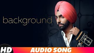 Background (Audio Song) | Ammy Virk | MixSingh | New Punjabi Songs 2018 | Latest Punjabi Songs