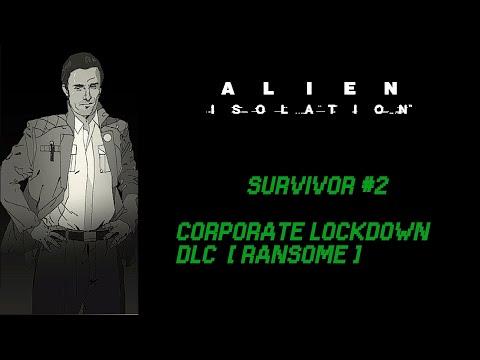 Alien Isolation - Survivor #2 - Corporate Lockdown DLC 100% [ Ransome ] |
