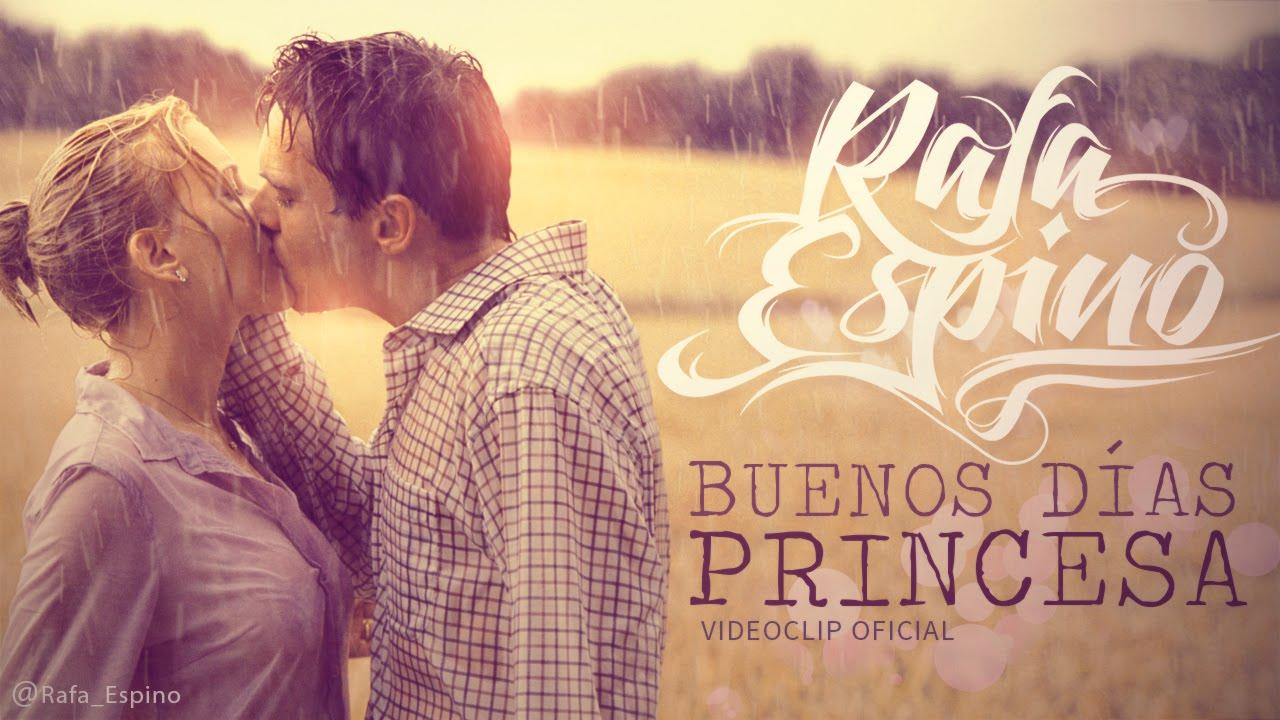 Rafa Espino Buenos Días Princesa Videoclip Oficial Hd Youtube