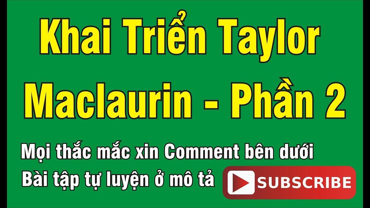 [TOÁN CAO CẤP – CHUYÊN ĐỀ 7] BÀI 7.2 – KHAI TRIỂN TAYLOR – MACLAURIN (MACLAURIN, TAYLOR SERIES)