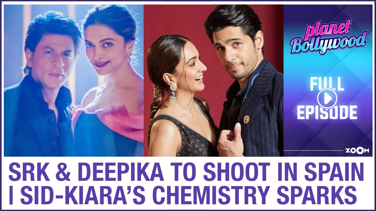 SRK & Deepika to shoot in Spain | Sidharth & Kiara's chemistry seen once again | Planet Bollywood