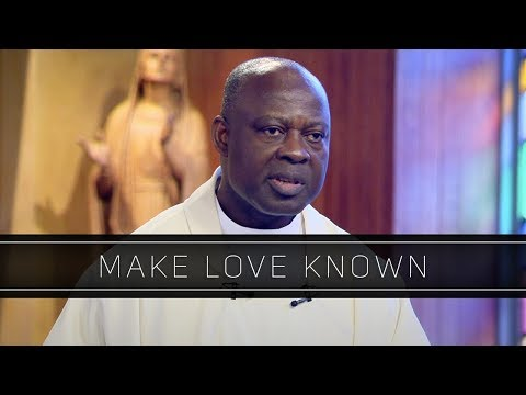 Make Love Known | Homily: Father Joseph Boafo