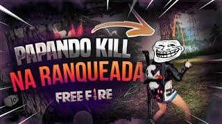 TROLLAGEM PAPANDO KILL NA RANQUEADA DO FREE FIRE![RAGE]
