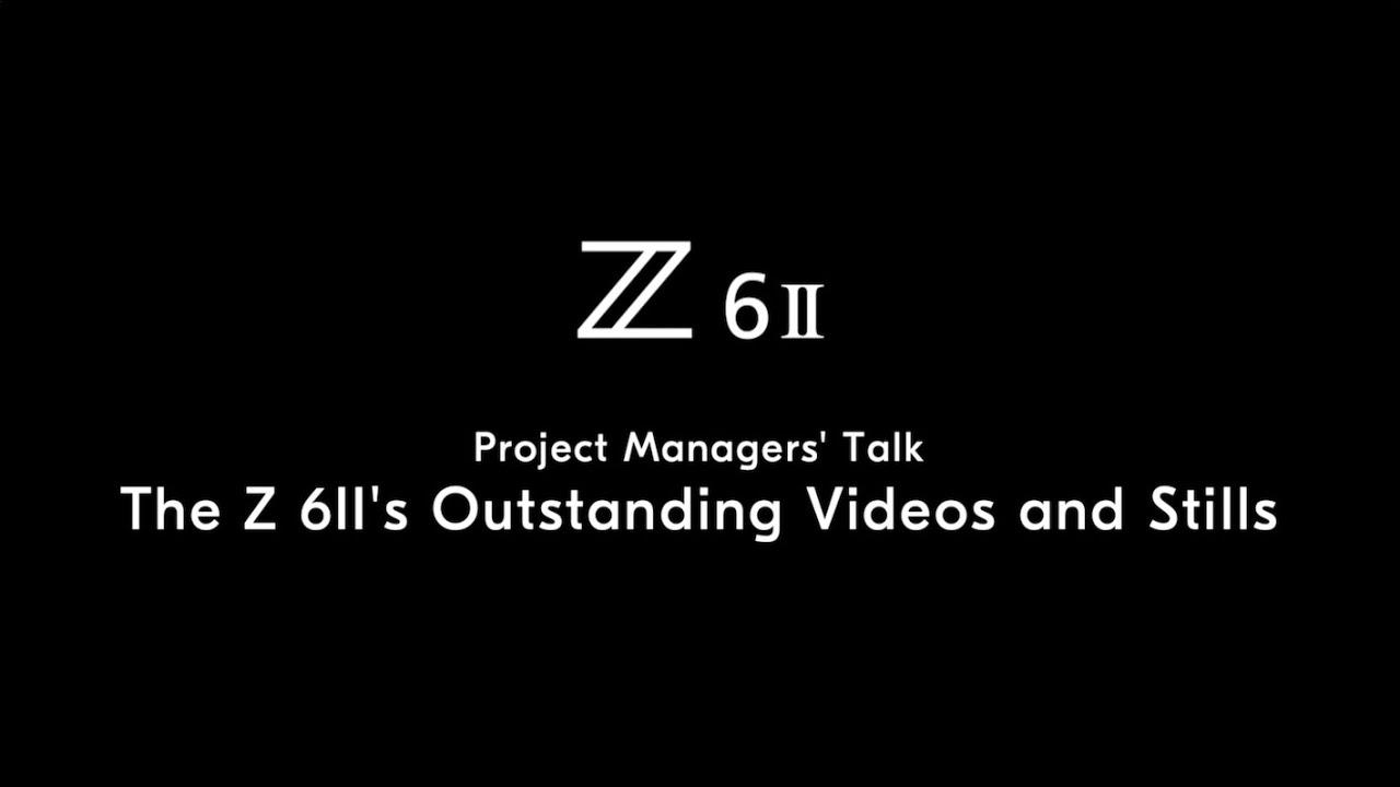 Nikon Z 6II: Project Managers' Talk