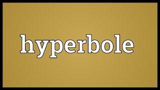 Hyperbole Meaning