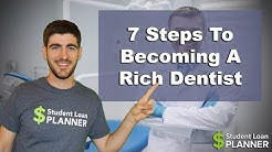 Top 7 Steps To Becoming A Rich Dentist | Student Loan Planner