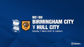 Birmingham City 3 - 0 Hull City | 90in90