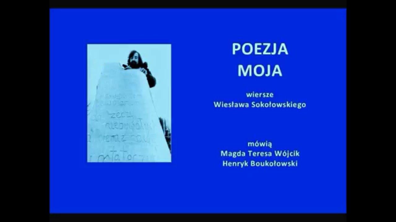 Poezja Moja Wiersze Wiesław Sokołowski Mówią Magda Teresa Wójcik I Henryk Boukołowski Popr