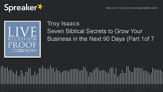 Seven Biblical Secrets to Grow Your Business in the Next 90 Days (Part 1of 7