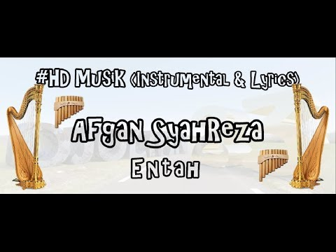 AFGAN SYAHREZA - ENTAH | HD MUSIK (INSTRUMENTAL & LIRYCS)