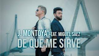 J MONTOYA feat MIGUEL SÁEZ - DE QUÉ ME SIRVE (videoclip oficial )