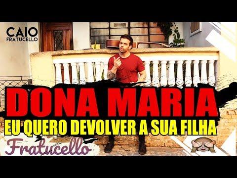 DONA MARIA, Eu Quero Devolver a Sua Filha - Caio Fratucello (FRATUCELLO)