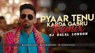 Pyaar Tenu Karda Gabru (Remix) | DJ Dalal London | Shubh Mangal Zyada Saavdhan | Ayushmann Khurrana