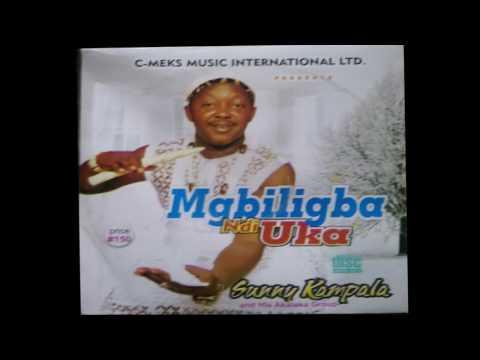 Sunny Kampala - Mgbirigba Ndi Uka [Church Bell] Latest Highlife 2017 FULL ALBUM