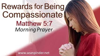 REWARDS FOR BEING COMPASSIONATE - MATTHEW 5 - MORNING PRAYER