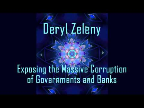 OPPT - Deryl Zeleny Exposes the MASSIVE Corruption of Governments & Banks