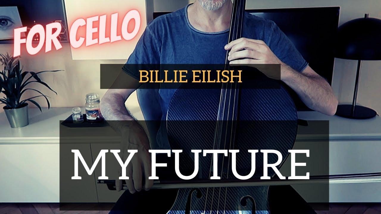 Billie Eilish - My future for CELLO (COVER)