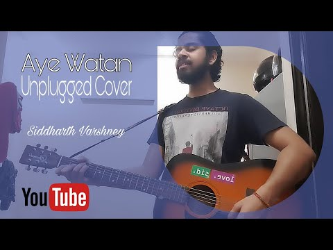Aye Watan (Male) Arijit Singh | Unplugged Cover | Siddharth Varshney