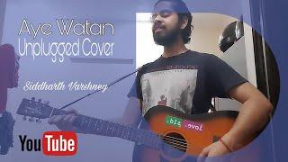 Aye Watan (Male) Arijit Singh | Unplugged Cover | Siddharth Varshney