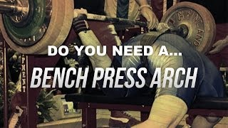 Do You Need Bench Press Arch For Muscle Building?
