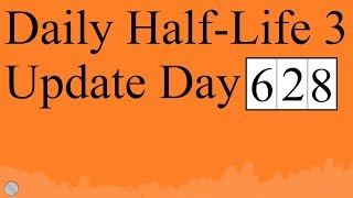 Daily Half-Life 3 Update: Day 628