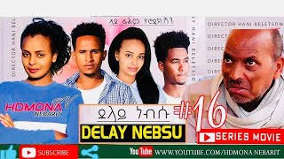 HDMONA - Part 16 - ደላይ ነብሱ ብ ሃኒ በለጾም Delay Nebsu by Hani Beletsom - New Eritrean Series Movie 2020