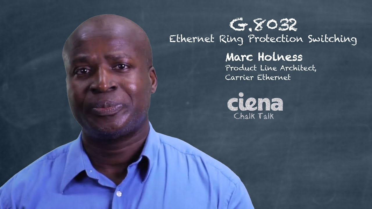 Chalk Talk - G 8032 - Ethernet Ring Protection Switching - Ciena