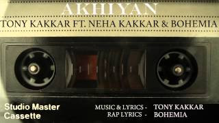 Akhiyan Full Audio Official   Tony Kakkar ft  Neha Kakkar, Bohemia